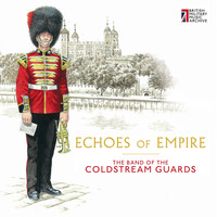 Thumbnail for the Band Of The Coldstream Guards - Echoes of Empire link, provided by host site