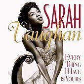 Thumbnail for the Sarah Vaughan - Every Thing I Have Is Yours link, provided by host site