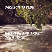 Thumbnail for the Jackson Taylor - Faithful and True: John 18-20 link, provided by host site