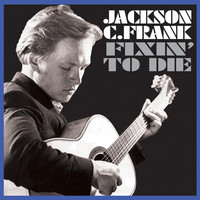 Thumbnail for the Jackson C. Frank - Fixin' to Die link, provided by host site