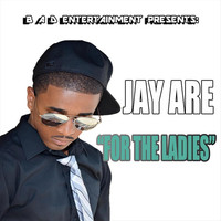 Thumbnail for the Jay Are - For the Ladies link, provided by host site