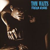 Thumbnail for the Tom Waits - Foreign Affairs (Remastered) link, provided by host site