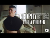 Thumbnail for the Trophy Eyes - Friday Forever link, provided by host site