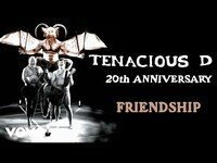 Thumbnail for the Tenacious D - Friendship link, provided by host site