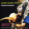 Thumbnail for the Xavier Quijas Yxayotl - Fuertes Ancestros - Music of Ancient Mexico link, provided by host site