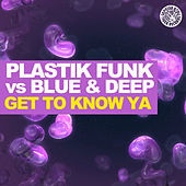 Thumbnail for the Plastik Funk - Get to Know Ya link, provided by host site