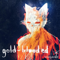 Thumbnail for the Wrongchilde - Gold Blooded link, provided by host site