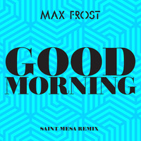Thumbnail for the Max Frost - Good Morning (Saint Mesa Remix) link, provided by host site