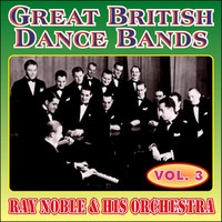 Thumbnail for the Ray Noble & His Orchestra - Greats British Dance Bands - Vol. 3 - Ray Noble & His Orchestra link, provided by host site