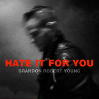 Thumbnail for the Brandon Robert Young - Hate It for You link, provided by host site
