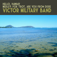 Thumbnail for the Victor Military Band - Hello, Hawaii! Medley: Fox Trot, Are You from Dixie link, provided by host site