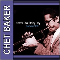 Thumbnail for the Chet Baker - Here's That Rainy Day: Germany 1979 link, provided by host site