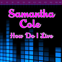 Thumbnail for the Samantha Cole - How Do I Live link, provided by host site