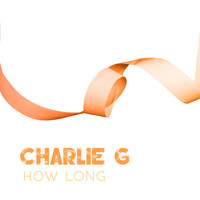 Thumbnail for the Charlie G - How Long link, provided by host site