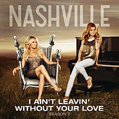 Thumbnail for the Nashville Cast - I Ain't Leavin' Without Your Love link, provided by host site