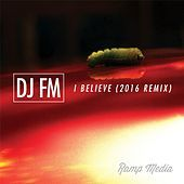 Thumbnail for the DJ FM - I Believe (2016 Remix) link, provided by host site