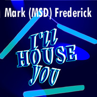 Thumbnail for the Mark MSD Frederick - I'll House You link, provided by host site