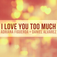 Thumbnail for the Adriana Figueroa - I Love You Too Much link, provided by host site