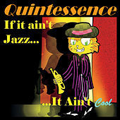 Thumbnail for the Quintessence - If It Ain't Jazz... It Ain't Cool link, provided by host site