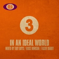 Thumbnail for the The Tidy Boys - In an Ideal World, Vol. 3 (Continuous DJ Mix) link, provided by host site