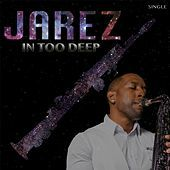 Thumbnail for the Jarez - In Too Deep link, provided by host site