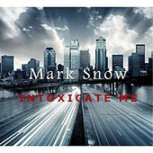 Thumbnail for the Mark Snow - Intoxicate Me link, provided by host site