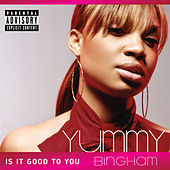 Thumbnail for the Yummy Bingham - Is It Good To You link, provided by host site