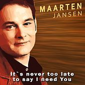 Thumbnail for the Maarten Jansen - It's Never Too Late to Say I Need You link, provided by host site