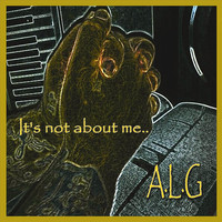 Thumbnail for the A.L.G - It's Not About Me link, provided by host site