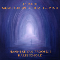Thumbnail for the Hanneke van Proosdij - J.S. Bach: Music for Spirit, Heart and Mind link, provided by host site