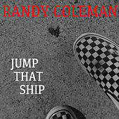 Thumbnail for the Randy Coleman - Jump That Ship link, provided by host site