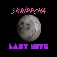 Thumbnail for the Skrippcha - LAST NITE link, provided by host site