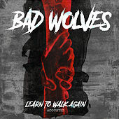 Thumbnail for the Bad Wolves - Learn to Walk Again (Acoustic) link, provided by host site