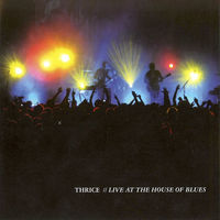 Thumbnail for the Thrice - Live At the House of Blues link, provided by host site