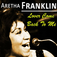 Thumbnail for the Aretha Franklin - Lover Come Back to Me link, provided by host site