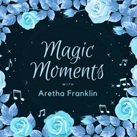 Thumbnail for the Aretha Franklin - Magic Moments with Aretha Franklin link, provided by host site
