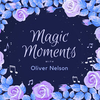 Thumbnail for the Oliver Nelson - Magic Moments with Oliver Nelson link, provided by host site