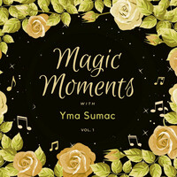 Thumbnail for the Yma Sumac - Magic Moments with Yma Sumac, Vol. 1 link, provided by host site