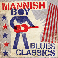 Thumbnail for the Various Artists - Mannish Boy - Blues Classics link, provided by host site