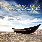 Thumbnail for the Emilio Domínguez - Marinero de Agua Dulce link, provided by host site