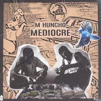 Thumbnail for the M Huncho - Mediocre link, provided by host site