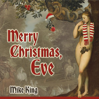 Thumbnail for the Mike King - Merry Christmas, Eve link, provided by host site