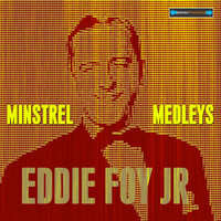 Thumbnail for the Eddie Foy Jr - Minstrel Medleys link, provided by host site