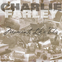 Thumbnail for the Charlie Farley - Moments Like This link, provided by host site