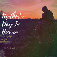 Thumbnail for the Tainted Lyric - Mother's Day In Heaven link, provided by host site