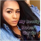 Thumbnail for the Robert Garcia - My Beauty link, provided by host site