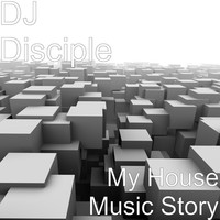 Thumbnail for the DJ Disciple - My House Music Story link, provided by host site