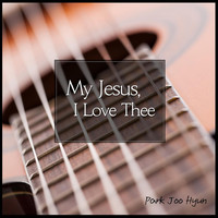 Thumbnail for the Joohyun Park - My Jesus, I Love Thee link, provided by host site