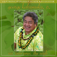 Thumbnail for the George Kahumoku Jr. - Na 'Ano 'Ano: The Seeds link, provided by host site