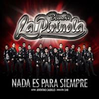 Thumbnail for the Banda La Pirinola - Nada Es Para SIempre link, provided by host site